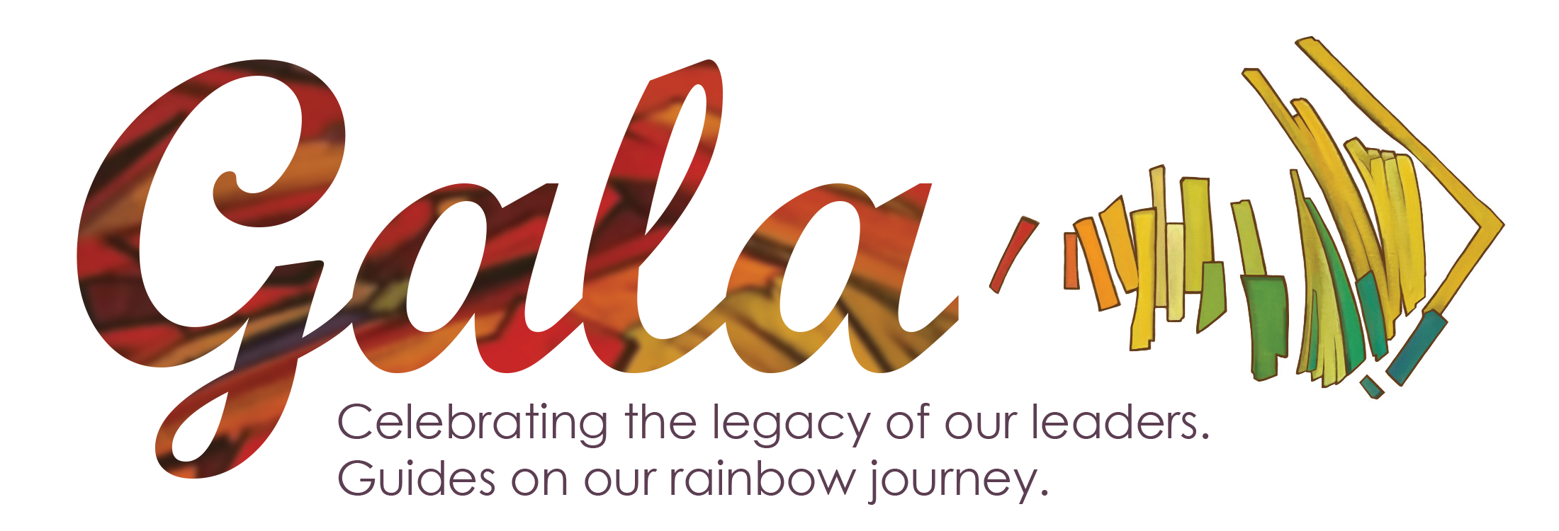 Gala | Celebrating the legacy of our leaders. Guides along our rainbow journey.